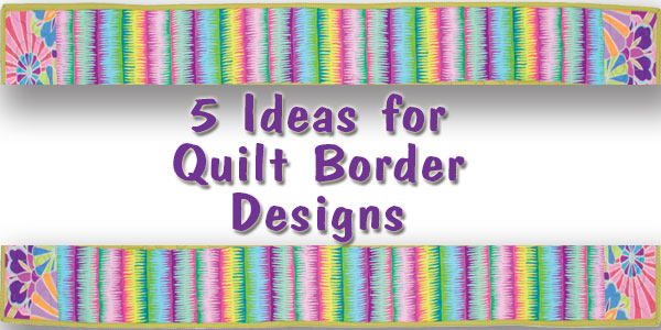 5 Ideas for Quilt Border Designs - Quilt Books & Beyond : quilt border pattern ideas - Adamdwight.com