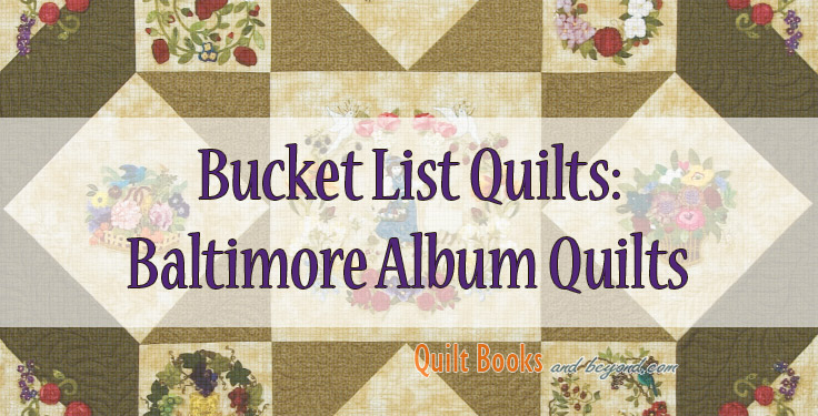 Bucket List Quilts Baltimore Album Quilt Quilt Books Beyond