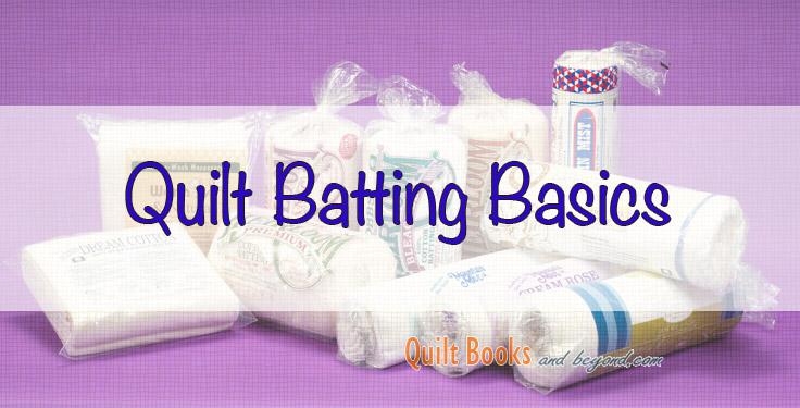 Quilt Batting Basics - Quilt Books & Beyond : batting for quilts - Adamdwight.com
